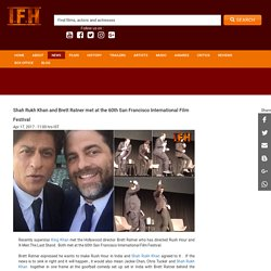 Shah Rukh Khan and Brett Ratner met at the 60th San Francisco International Film Festival
