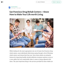 San Francisco Drug Rehab Centers — Know How to Make Your Life worth Living
