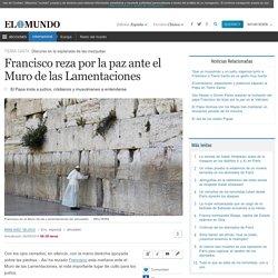 Francisco reza por la paz ante el Muro de las Lamentaciones