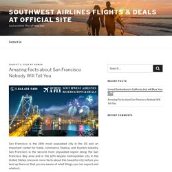 Amazing Facts about San Francisco Nobody Will Tell You – Southwest Airlines flights & deals at official site