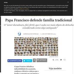 Papa Francisco defende família tradicional - Sociedade & Cidadania - Aleteia: vida plena com valor
