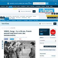 VIDEO. Cergy : il y a 36 ans, Franck passait sept jours avec des extraterrestres