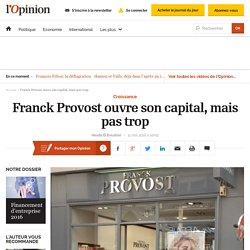 Franck Provost ouvre son capital, mais pas trop