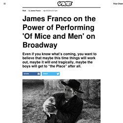 James Franco on the Power of Performing 'Of Mice and Men' on Broadway