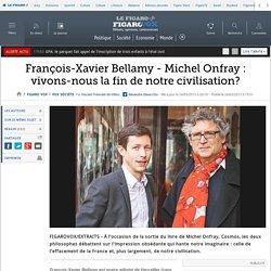 François-Xavier Bellamy - Michel Onfray : vivons-nous la fin de notre civilisation?