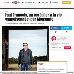 Paul François, uncéréalier àlavie «empoisonnée» parMonsanto