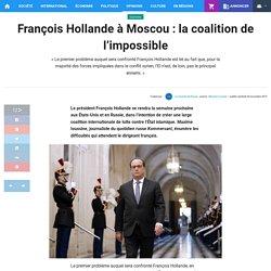 François Hollande à Moscou : la coalition de l'impossible