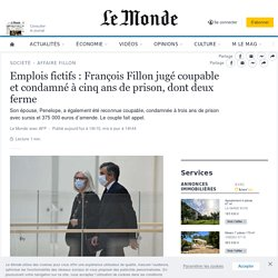 Emplois fictifs: François Fillon jugé coupable et condamné à cinq ans de prison, dont deux ferme