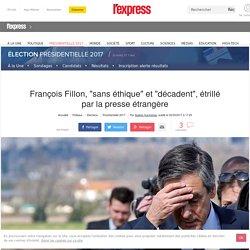 """François Fillon, """"sans éthique"""" et """"décadent"""", étrillé par la presse étrangère"""