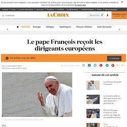 Le pape François reçoit les dirigeants européens - La Croix