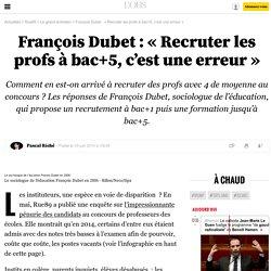 François Dubet: «Recruter les profs à bac+5, c'est une erreur» - 19 juin 2014