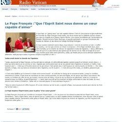 """Le Pape François :""""Que l'Esprit Saint nous donne un cœur capable d'aimer"""" (14-5-13)"""