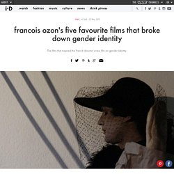 francois ozon's five favourite films that broke down gender identity