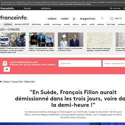 """""""En Suède, François Fillon aurait démissionné dans les trois jours, voire dans la demi-heure!"""""""