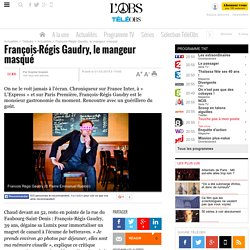 François-Régis Gaudry, le mangeur masqué - 1 mars 2015