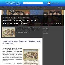Le siècle de François 1er, du roi guerrier au roi mécène - Patrimoine de France