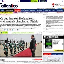 Ce que François Hollande est vraiment allé chercher au Nigéria