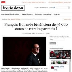François Hollande bénéficiera de 36 000 euros de retraite par mois !