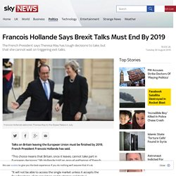 Francois Hollande Says Brexit Talks Must End By 2019