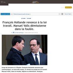 François Hollande renonce à la loi travail. Manuel Valls démissionne dans la foulée.