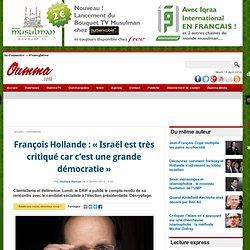 François Hollande : « Israël est très critiqué car c'est une grande démocratie »