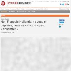 Non François Hollande, ne vous en déplaise, nous ne « vivons » pas « ensemble »