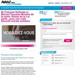 Mr François Hollande et Marisol Touraine Ministre de la santé: Retrait de la Loi santé , pour une vraie Sécurité sociale solidaire