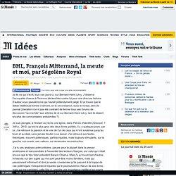 BHL, François Mitterrand, la meute et moi, par Ségolène Royal -