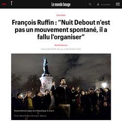 """François Ruffin : """"Nuit Debout n'est pas un mouvement spontané, il a fallu l'organiser"""""""