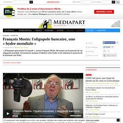 Article offert : François Morin: l'oligopole bancaire, une « hydre mondiale