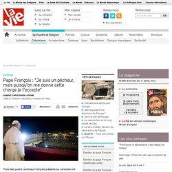 """Pape François : """"Je suis un pécheur, mais puisqu'on me donne cette charge je l'accepte"""" - Catholicisme"""
