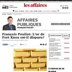 François Pouliot: L'or de Fort Knox est-il disparu?
