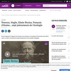 Thoreau, Virgile, Elisée Reclus, François d'Assise... sept précurseurs de l'écologie