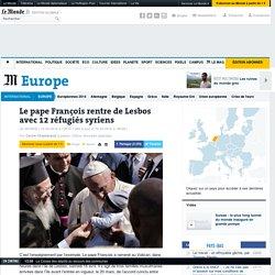 Le pape François rentre de Lesbos avec 12réfugiés syriens