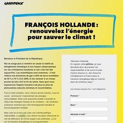 François Hollande : renouvelez l'énergie pour sauver le climat ! Greenpeace France