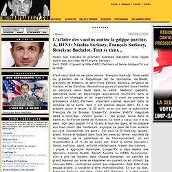 L'affaire des vaccins contre la grippe porcine, A, H1N1: Nicolas Sarkozy, François Sarkozy, Roselyne Bachelot. Tout se tient...