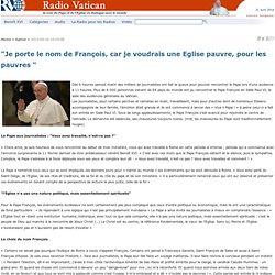 """""""Je porte le nom de François, car je voudrais une Eglise pauvre, pour les pauvres """""""