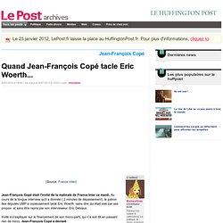 Quand Jean-François Copé tacle Eric Woerth... - RichardTrois sur LePost.fr