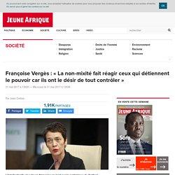 """Françoise Vergès : """"La non-mixité fait réagir ceux qui détiennent le pouvoir car ils ont le désir de tout contrôler"""""""