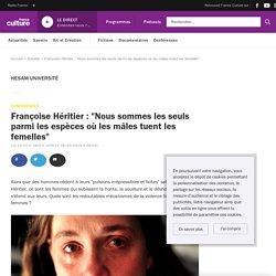 """Françoise Héritier : """"Nous sommes les seuls parmi les espèces où les mâles tuent les femelles"""""""