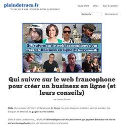 Qui suivre sur le web francophone pour créer un business en ligne (et leurs conseils) - pleindetrucs.fr