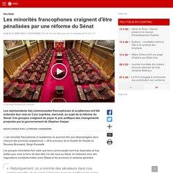 Les minorités francophones craignent d'être pénalisées par une réforme du Sénat