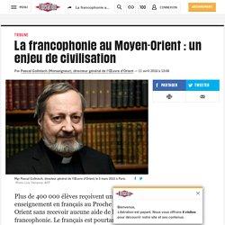 La francophonie au Moyen-Orient : un enjeu de civilisation