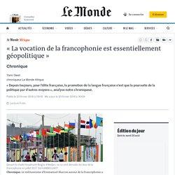 «La vocation de la francophonie est essentiellement géopolitique»