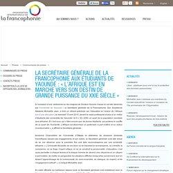 La Secrétaire générale de la Francophonie aux étudiants de Yaoundé : «