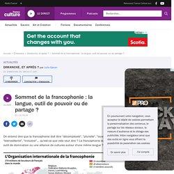 Sommet de la francophonie : la langue, outil de pouvoir ou de partage ?