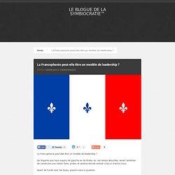 La Francophonie peut-elle être un modèle de leadership ?