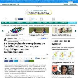 La Francophonie européenne ou les tribulations d'un espace linguistique en zone technocratique