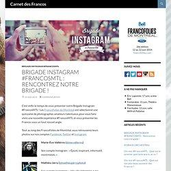 BRIGADE INSTAGRAM #FRANCOSMTL : Rencontrez notre brigade !