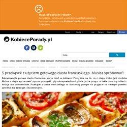 5 przekąsek z użyciem gotowego ciasta francuskiego. Musisz spróbować! - KobiecePorady.pl